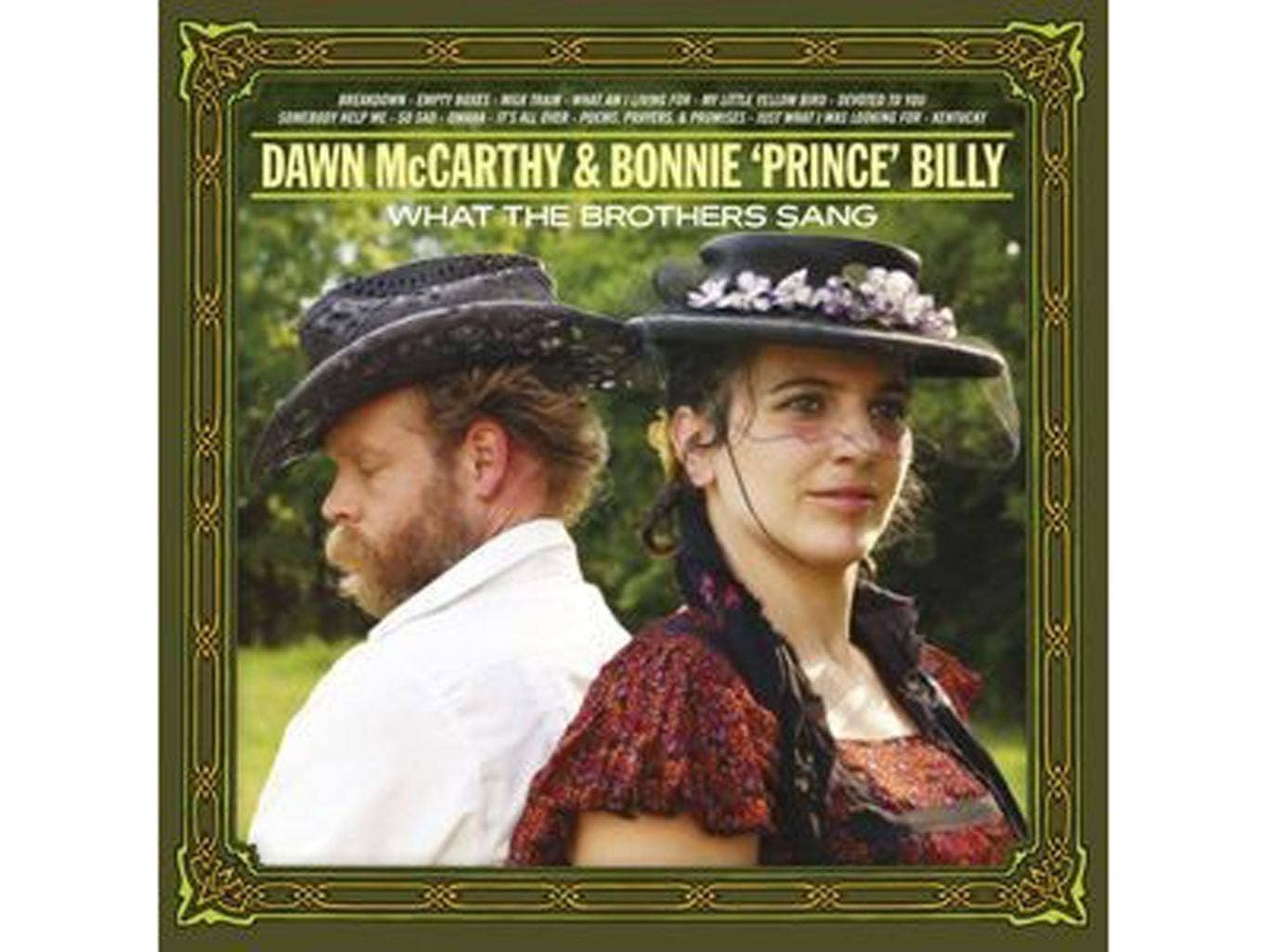 Dawn McCarthy & Bonnie 'Prince' Billy, What the Brothers Sang (Domino)