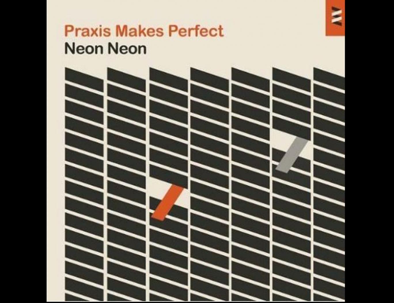 Neon Neon, Praxis Makes Perfect (Lex)