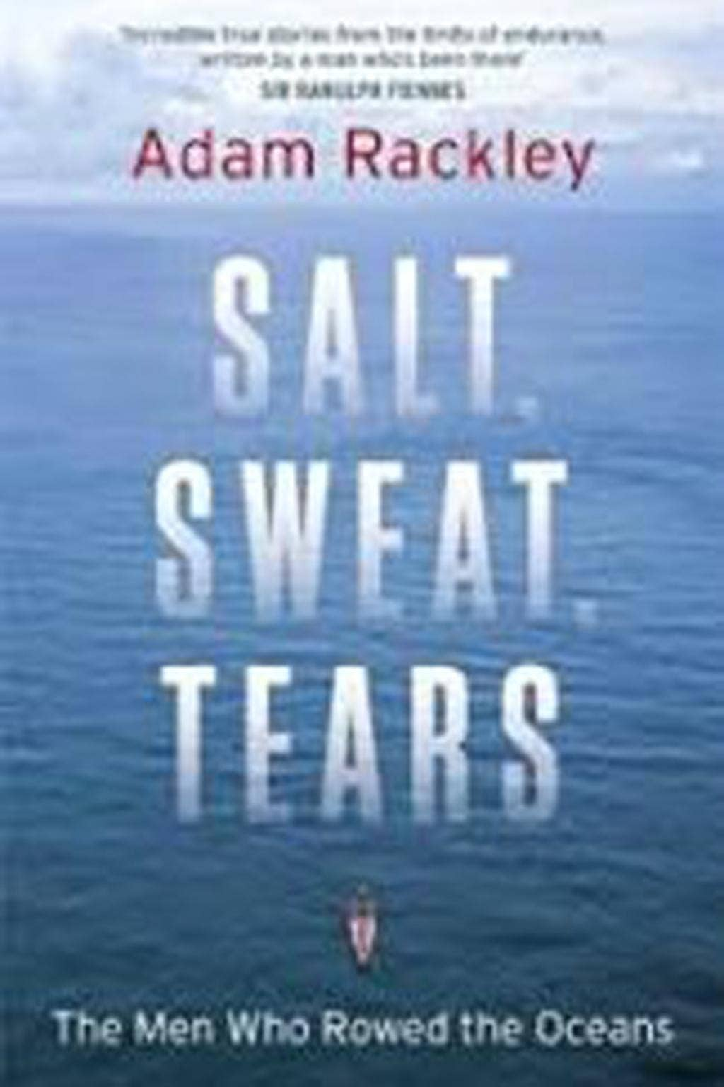 Salt, Sweat Tears - The Men Who Roed The Oceans by Adam Rackley