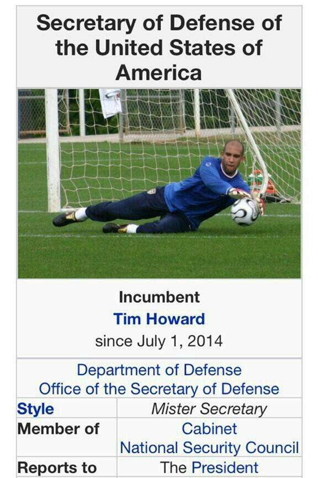 Tim Howard's Wikipedia page was changed to claim he was the new Secretary of Defence of the USA