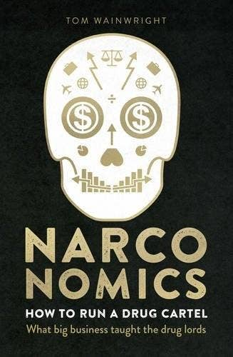 Narconomics: How to Run a Drug Cartel by Tom Wainwright (Hardback, 2016)
