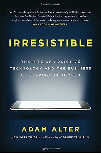 irresistible-the-rise-of-addictive-technology-and-the-business-of-keeping-us-hooked-by-adam-alter.jpg