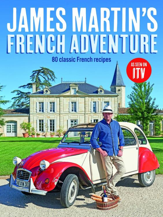 James Martin S French Adventure Recipes The Independent