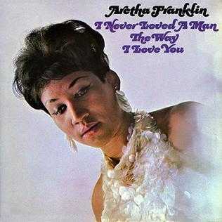 5-aretha-franklin-i-never-loved-a-man-the-way-i-loved-you.jpg