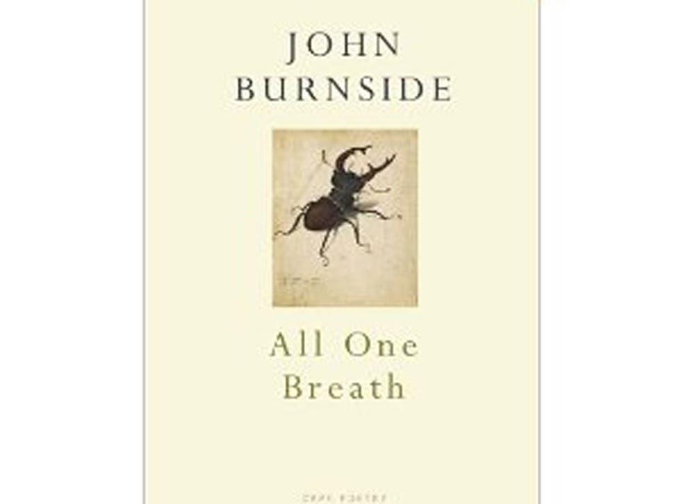 All One Breath by John Burnside, Cape, £10