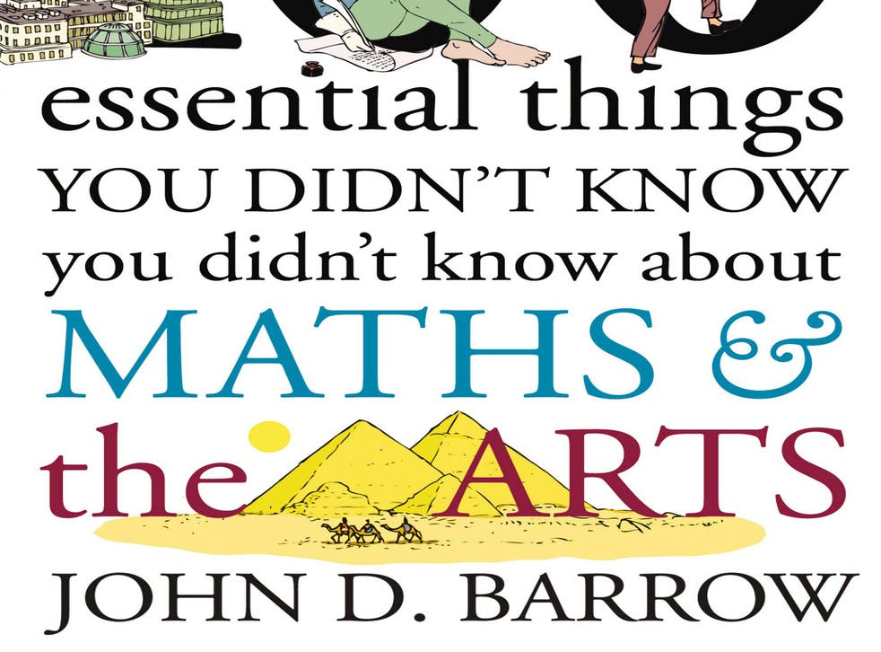 100 essential things you didn't know you didn't know about maths and the arts by John D Barrow
