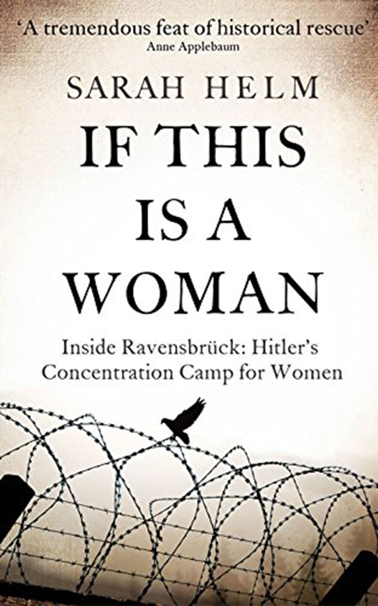 If This is a Woman: Inside Ravensbrück: Hitler's Concentration Camp For Women by Sarah Helm, book review: Survivors tell chilling story