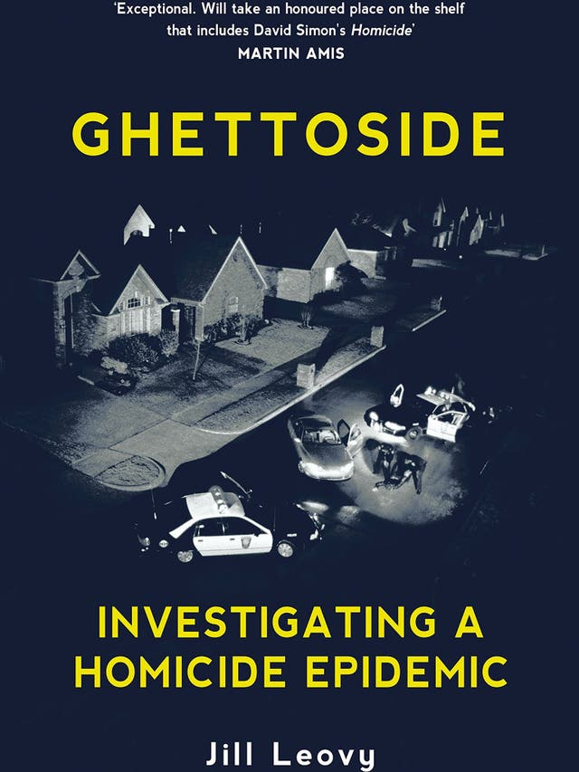 Ghettoside: Investigating a homicide epidemic by Jill Leovy