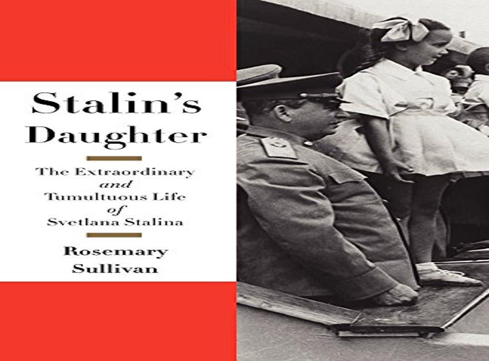 Stalin's Daughter: The Extraordinary and Tumultuous Life of Svetlana Alliluyeva, by Rosemary Sullivan