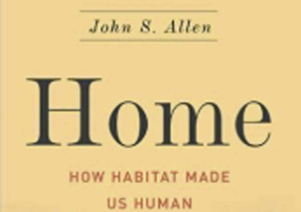 Home: How Habitat Made Us Human, by John S Allen - book