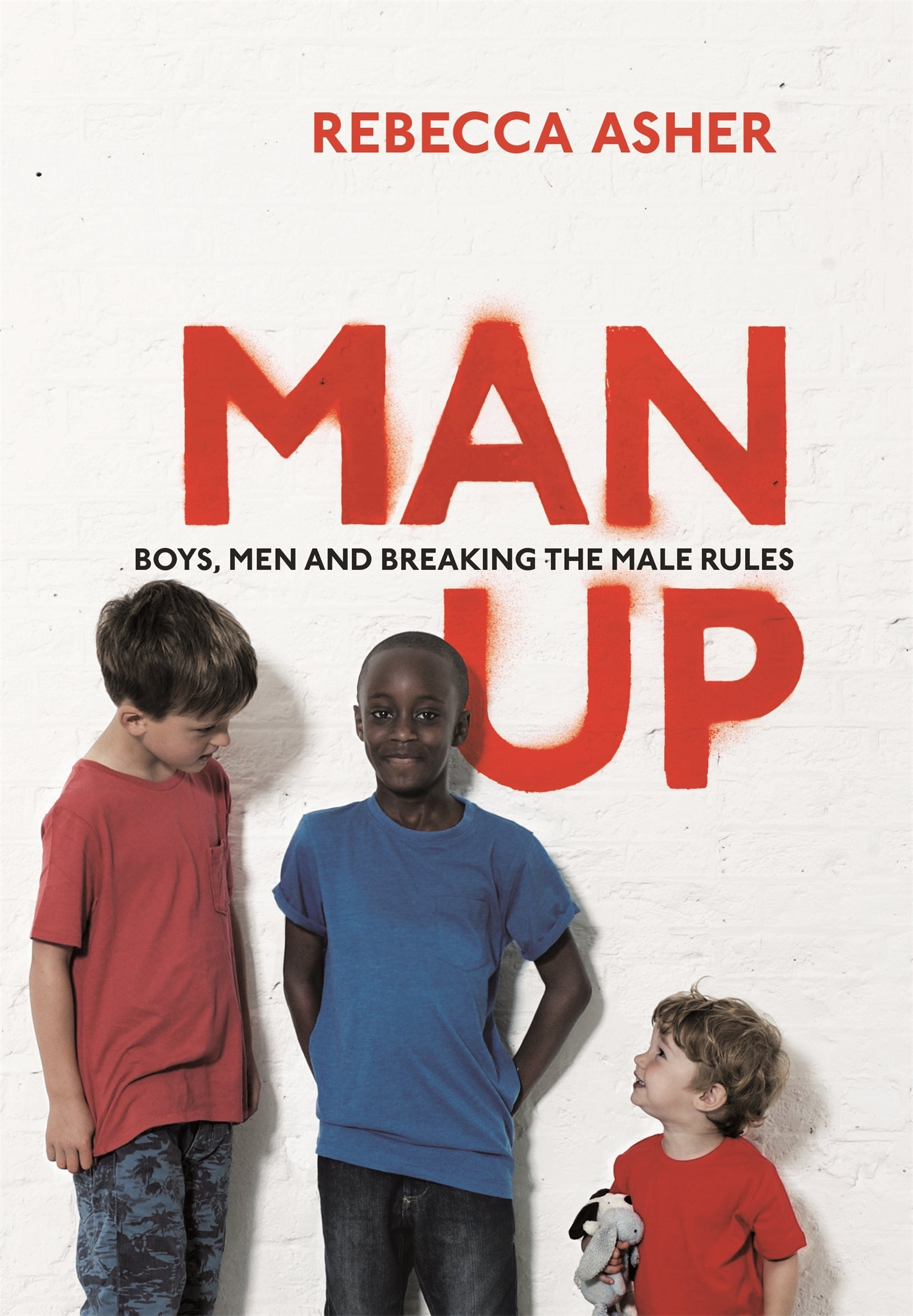 man up by rebecca asher book review asher makes her point clear man up by rebecca asher book review asher makes her point clear we should all be to ourselves the independent
