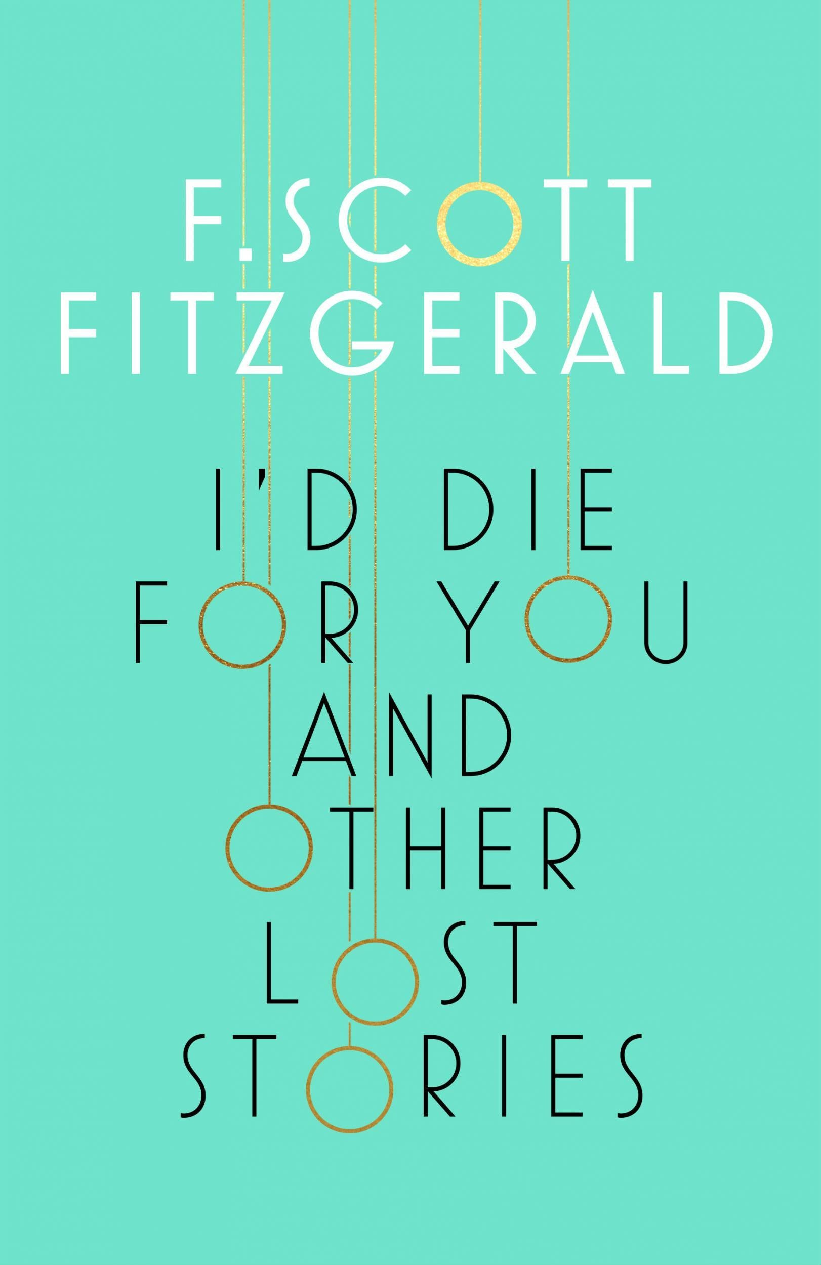 I'd Die For You And Other Lost Stories By F Scott Fitzgerald, Book Review:  There Are Bleak Currents, But What Really Makes An Impression Is The Humour   The