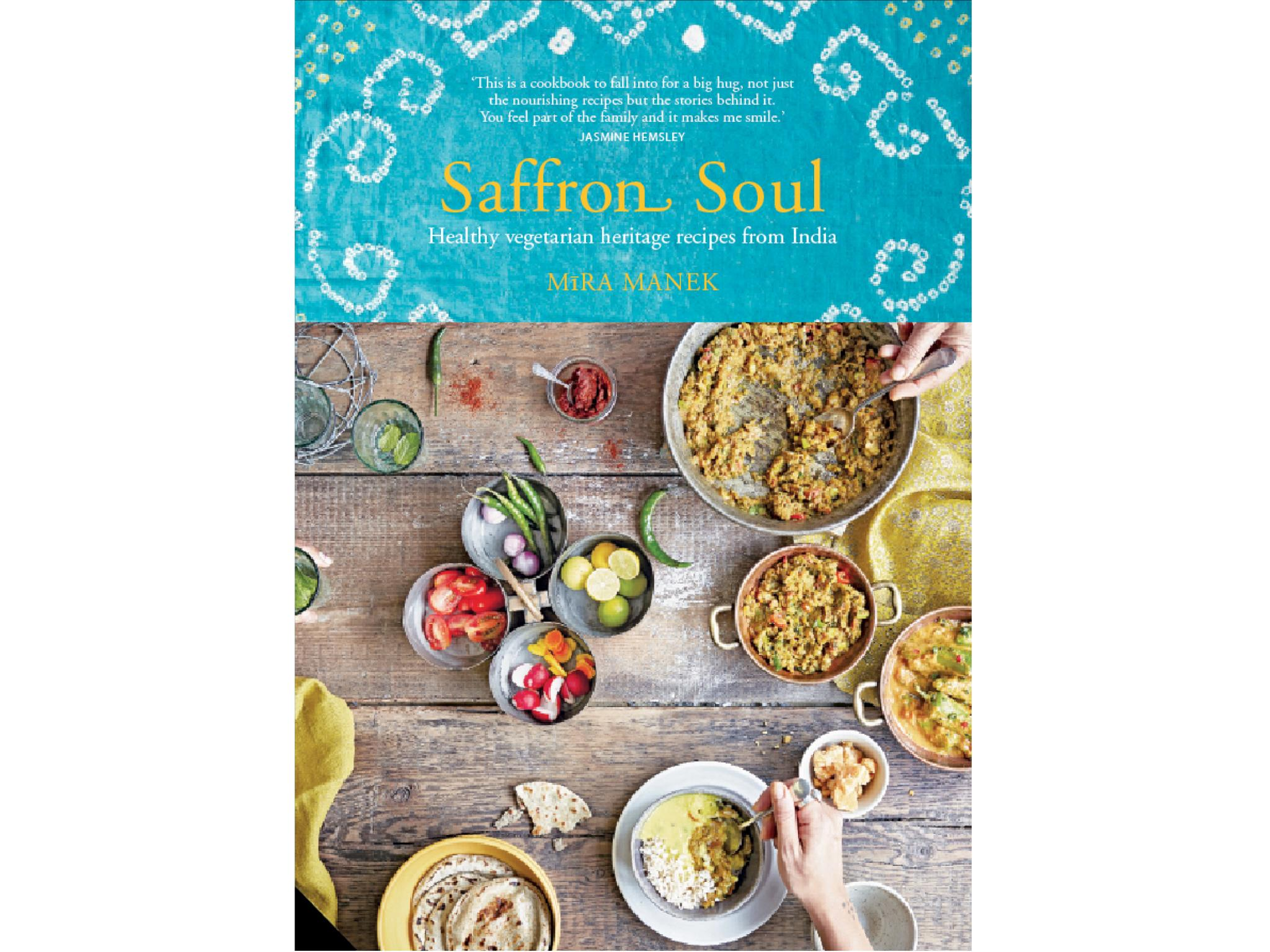 14 best vegetarian cookbooks the independent 8 saffron soul healthy vegetarian heritage recipes from india by mira manek 20 jacqui small solutioingenieria Choice Image