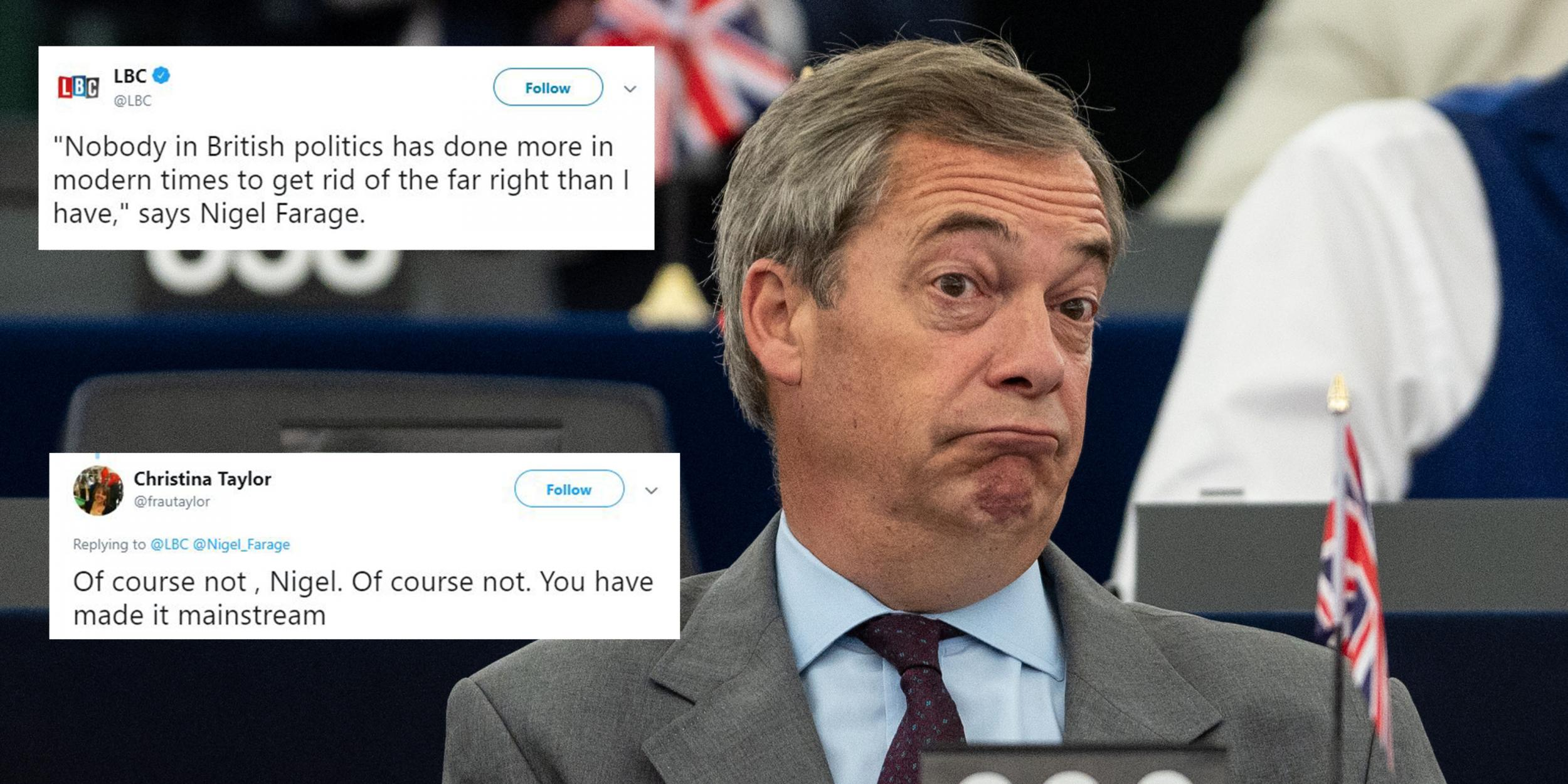 Nigel Farage said that he has 'done more than anyone get rid of the far-right' and everyone pointed out the irony