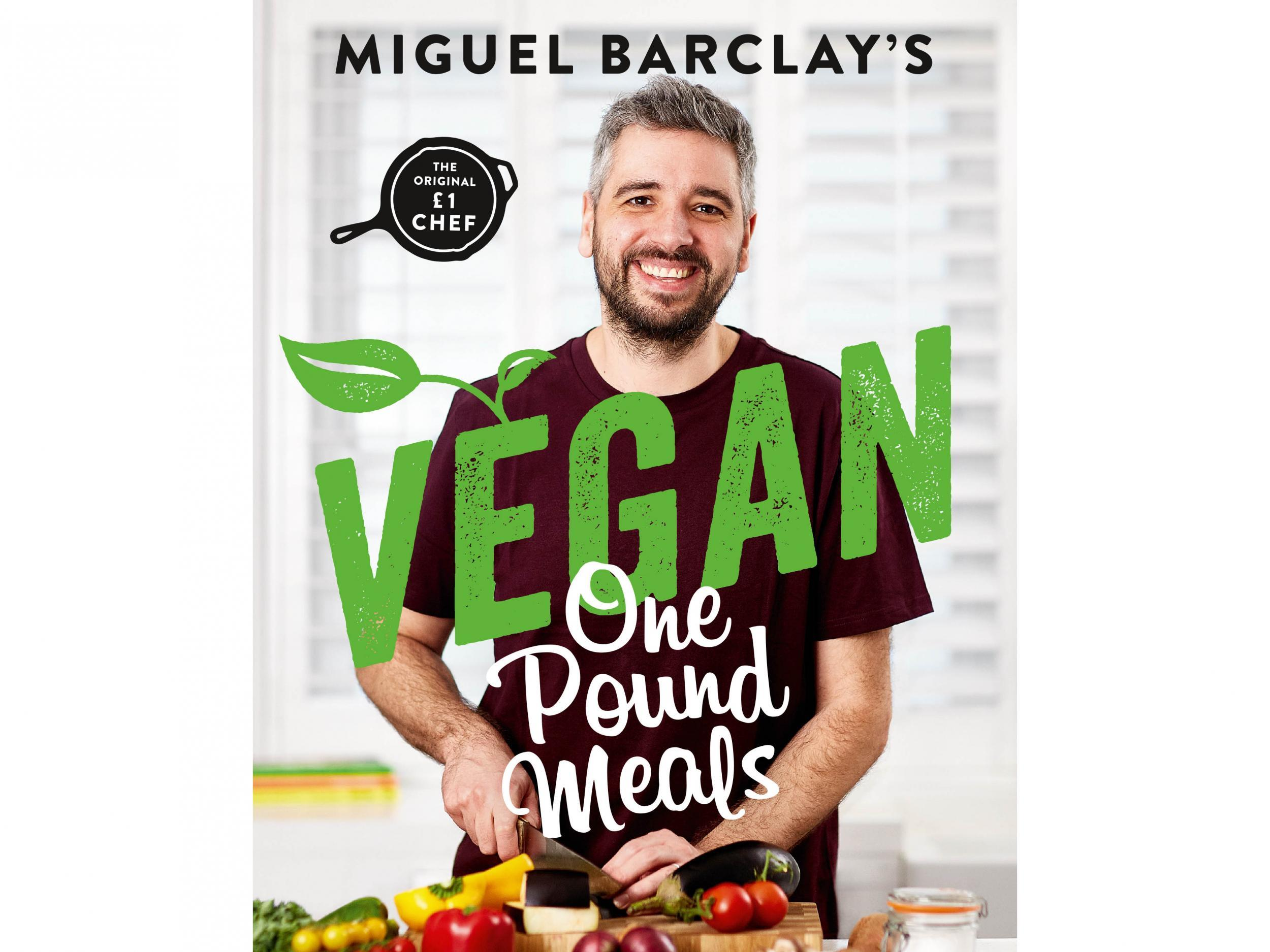 'Vegan One Pound Meals: Delicious budget-friendly plant-based recipes all for £1 per person' by Miguel Barclay. Published by Headline Home: £10.75, Amazon